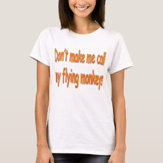 Don't Make Me Call My Flying Monkeys Orange T-Shirt
