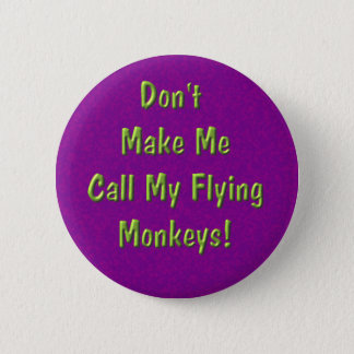 Don't Make Me Call My Flying Monkeys! Pinback Button