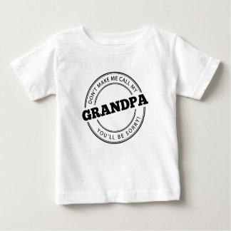 Don't Make Me Call My Grandpa Baby T-Shirt