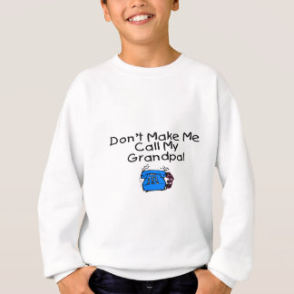 Don't Make Me Call My Grandpa Sweatshirt