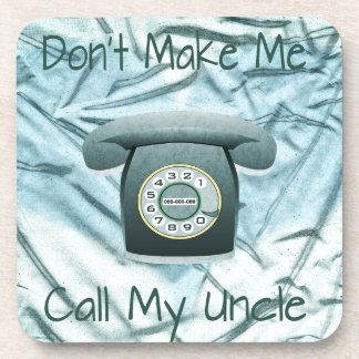 Don't Make Me Call My Uncle Drink Coaster