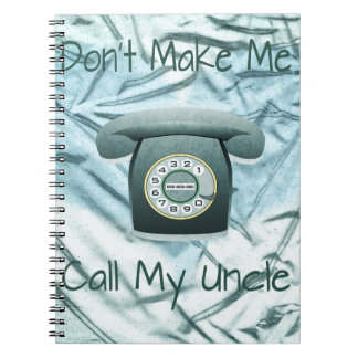 Don't Make Me Call My Uncle Notebook
