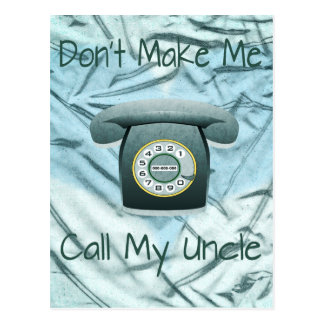 Don't Make Me Call My Uncle Postcard