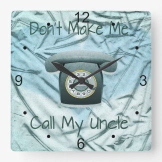 Don't Make Me Call My Uncle Square Wall Clock