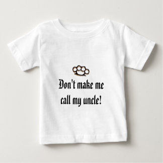 Don't make me call my uncle! tees