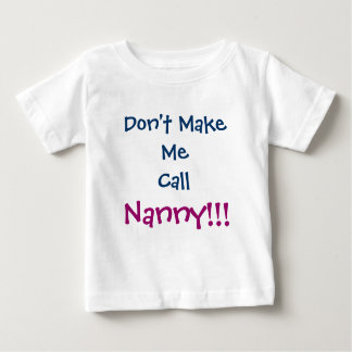 Don't Make Me Call Nanny Infant T-Shirt