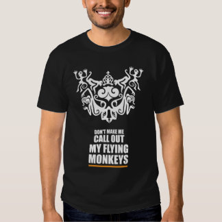 Don't Make Me Call Out My Flying Monkeys Shirt