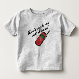 Don't Make Me Call Papou! Toddler T-shirt