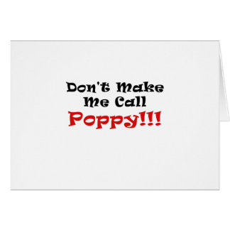 Dont Make Me Call Poppy Card