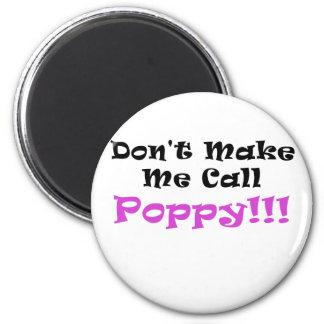 Dont Make Me Call Poppy Magnet