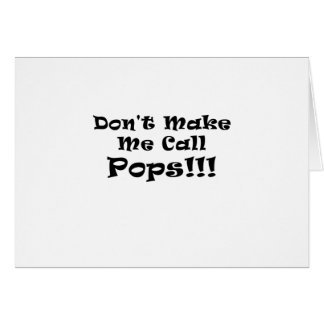 Dont Make Me Call Pops Card