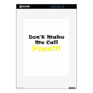 Dont Make Me Call Pops Decal For iPad