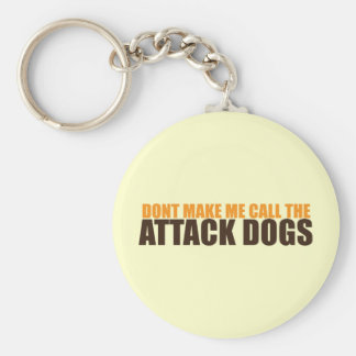DON'T MAKE ME CALL THE ATTACK DOGS KEYCHAIN