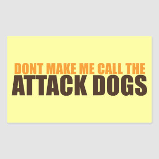 DON'T MAKE ME CALL THE ATTACK DOGS RECTANGULAR STICKER