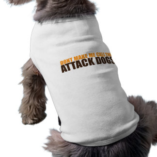 DON'T MAKE ME CALL THE ATTACK DOGS T-Shirt