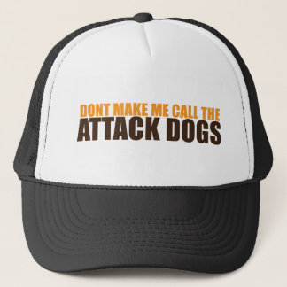 DON'T MAKE ME CALL THE ATTACK DOGS TRUCKER HAT