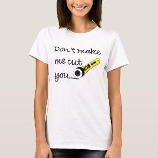"""Don't Make Me Cut You"" Craft Shirt"