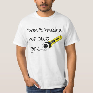 """Don't Make Me Cut You"" Shirt"