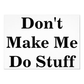 Don't Make Me Do Stuff Sign Card
