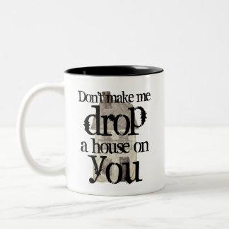 Don't make me drop a house on you Two-Tone coffee mug