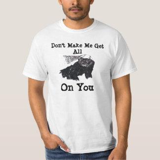 Don't Make Me Get All Honey Badger On You T-Shirt