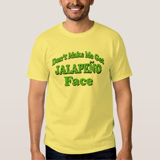 Don 39 T Make Me Get Jalapeno Face Funny Tshirt Zazzle