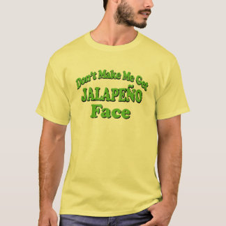 Don't Make Me Get Jalapeno Face Funny Tshirt