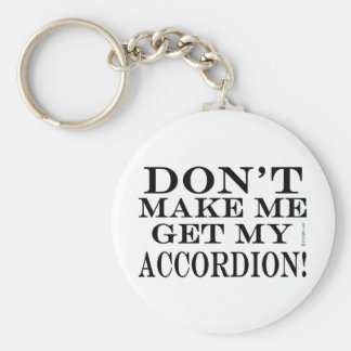 Dont Make Me Get My Accordion Keychains