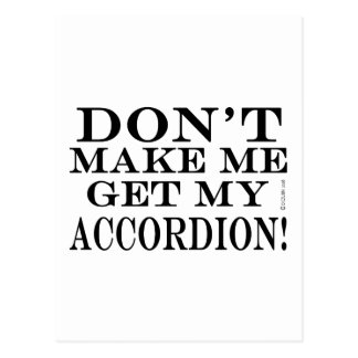 Dont Make Me Get My Accordion Postcards