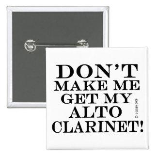 Dont Make Me Get My Alto Clarinet Pinback Button