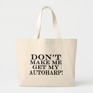 Dont Make Me Get My Autoharp Large Tote Bag