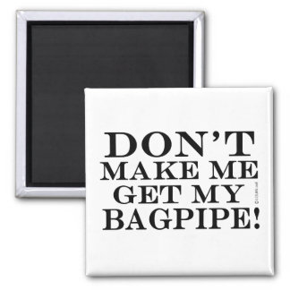 Dont Make Me Get My Bagpipe Magnet