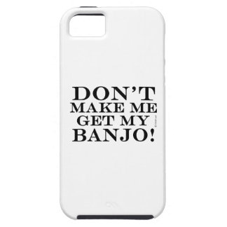 Dont Make Me Get My Banjo iPhone 5 Cover