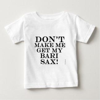 Dont Make Me Get My Bari Sax T Shirt