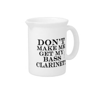 Don't Make Me Get My Bass Clarinet Drink Pitcher
