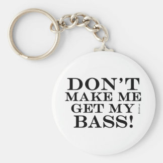 Dont Make Me Get My Bass Keychain