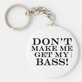 Dont Make Me Get My Bass Keychains