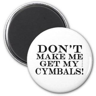Dont Make Me Get My Cymbals Fridge Magnet