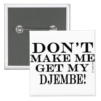 Dont Make Me Get My Djembe Pin