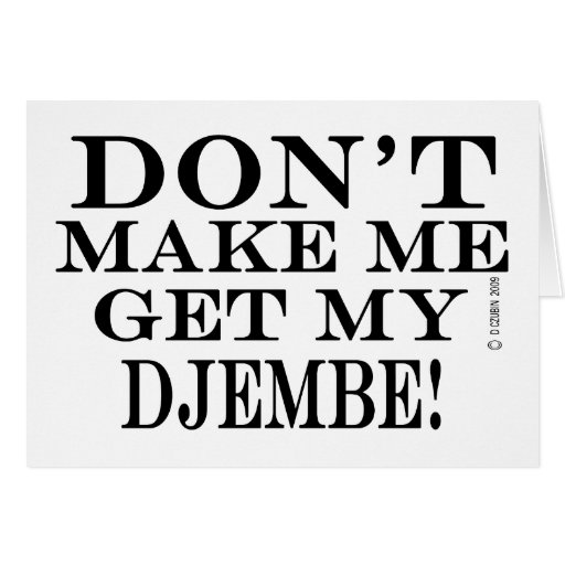 Dont Make Me Get My Djembe Card