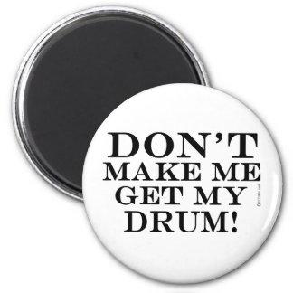 Dont Make Me Get My Drum 2 Inch Round Magnet