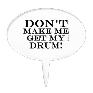 Don't Make Me Get My Drum Cake Topper