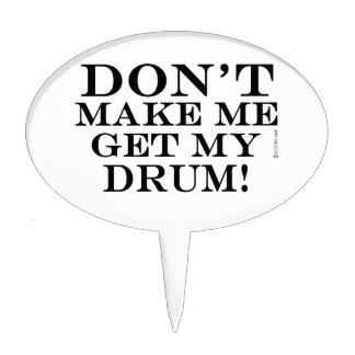 Dont Make Me Get My Drum Cake Topper