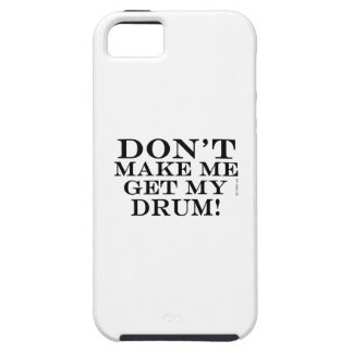 Dont Make Me Get My Drum iPhone 5 Cover
