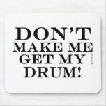 Dont Make Me Get My Drum Mouse Pad