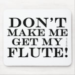 Dont Make Me Get My Flute Mouse Pad