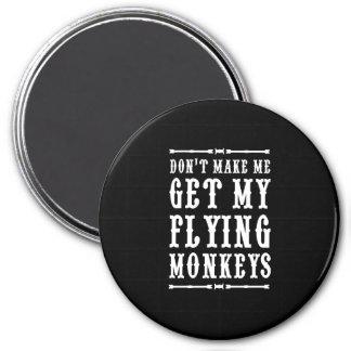 Don't Make Me Get My Flying Monkeys 3 Inch Round Magnet