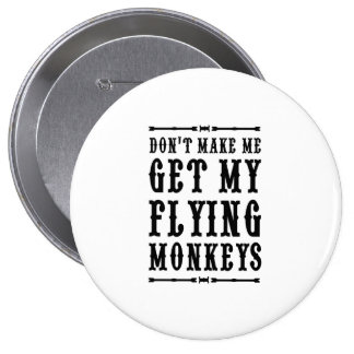 Don't Make Me Get My Flying Monkeys 4 Inch Round Button