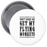 Don't Make Me Get My Flying Monkeys Pinback Buttons