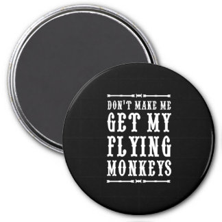 Don't Make Me Get My Flying Monkeys Magnet